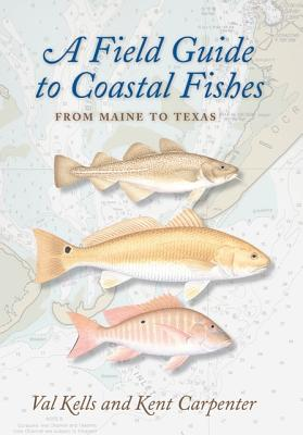A Field Guide to Coastal Fishes By Kells, Val/ Carpenter, Kent