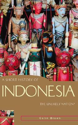 A Short History of Indonesia By Brown, Colin