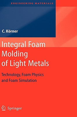 Integral Foam Molding of Light Metals By Koerner, Carolin
